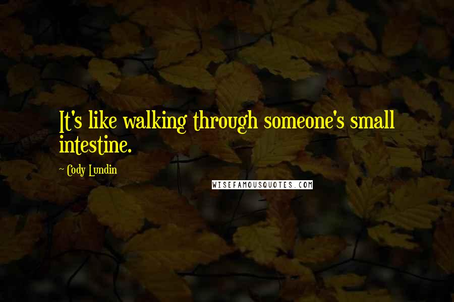 Cody Lundin quotes: It's like walking through someone's small intestine.