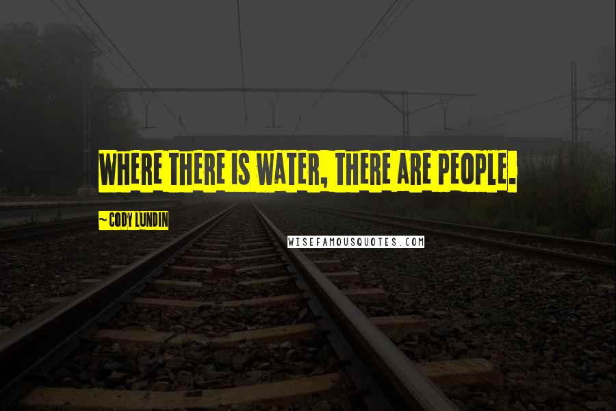 Cody Lundin quotes: Where there is water, there are people.