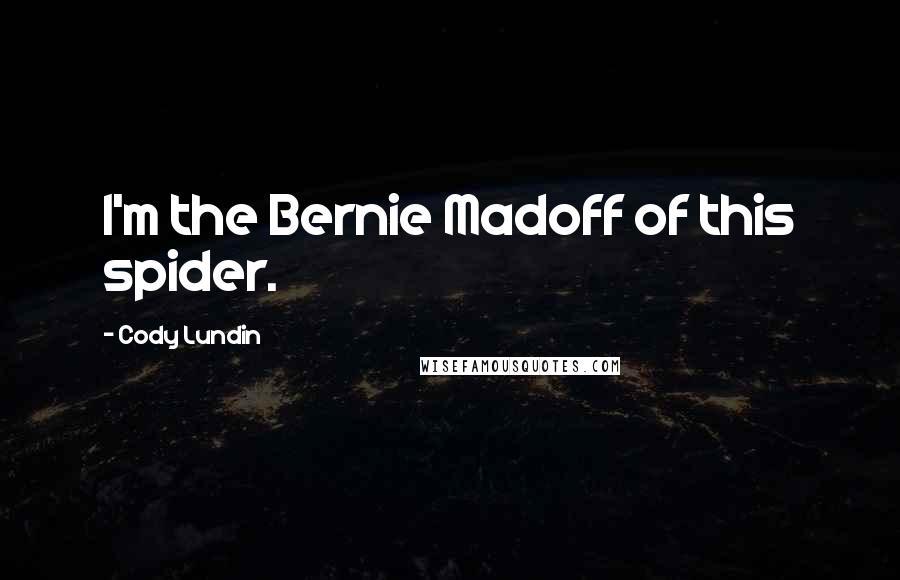 Cody Lundin quotes: I'm the Bernie Madoff of this spider.