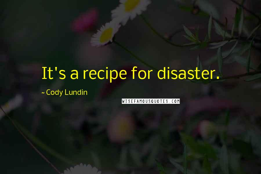 Cody Lundin quotes: It's a recipe for disaster.