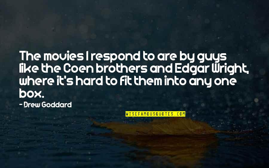 Coen Quotes By Drew Goddard: The movies I respond to are by guys