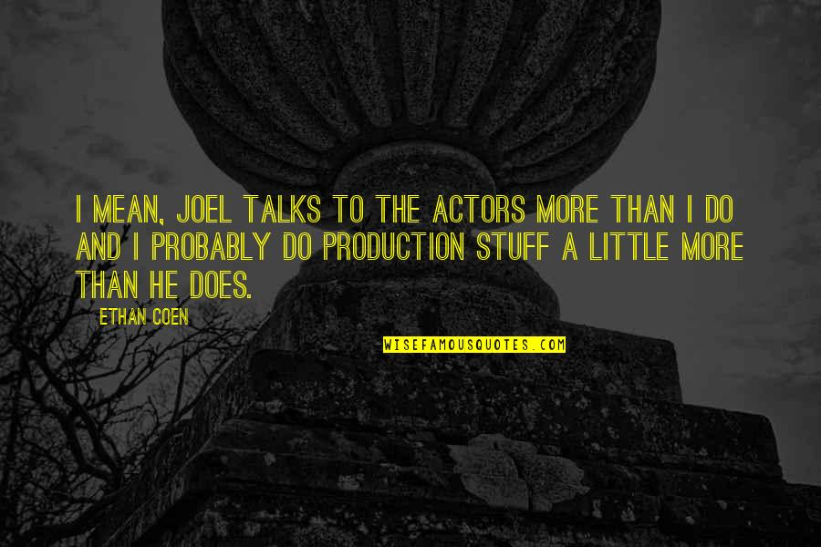 Coen Quotes By Ethan Coen: I mean, Joel talks to the actors more