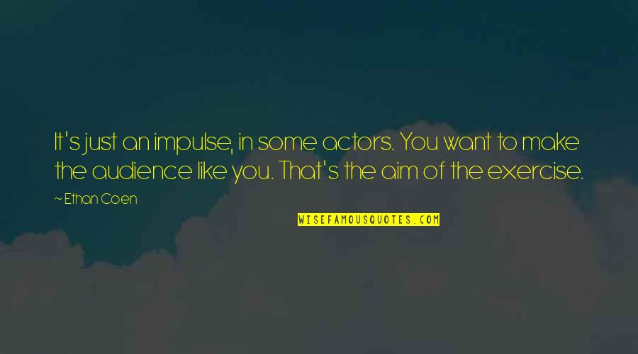 Coen Quotes By Ethan Coen: It's just an impulse, in some actors. You
