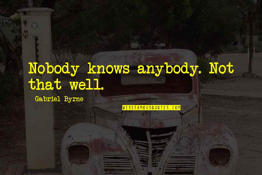 Coen Quotes By Gabriel Byrne: Nobody knows anybody. Not that well.