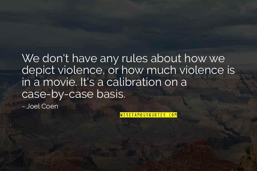 Coen Quotes By Joel Coen: We don't have any rules about how we