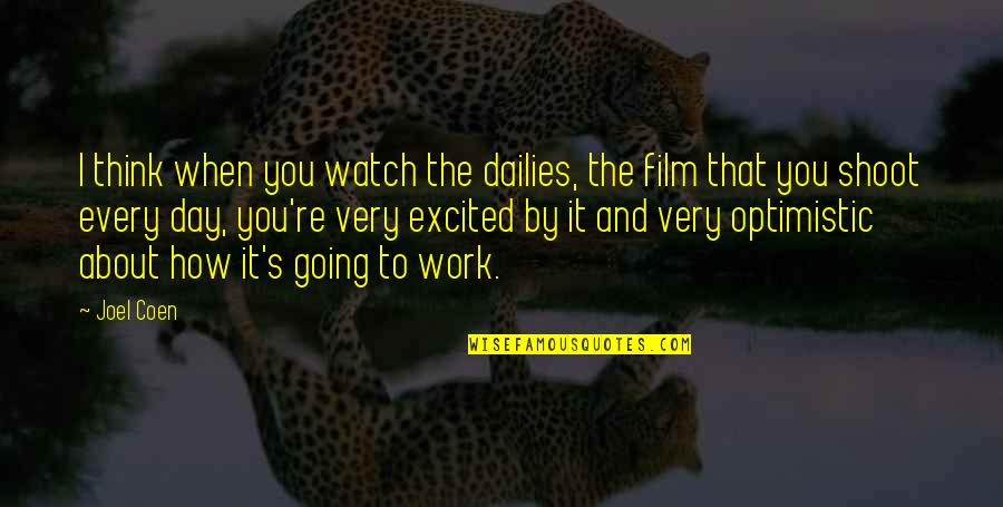 Coen Quotes By Joel Coen: I think when you watch the dailies, the