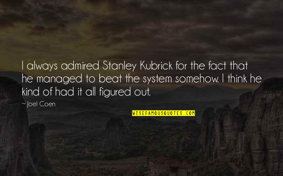 Coen Quotes By Joel Coen: I always admired Stanley Kubrick for the fact