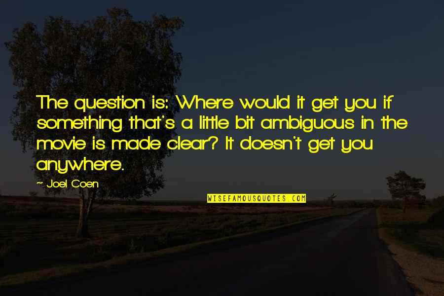 Coen Quotes By Joel Coen: The question is: Where would it get you