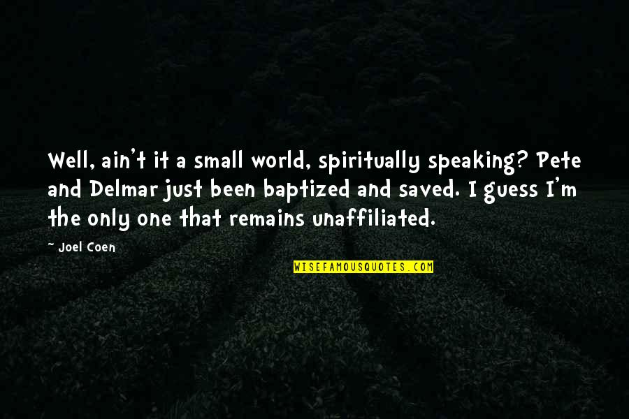 Coen Quotes By Joel Coen: Well, ain't it a small world, spiritually speaking?