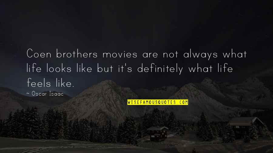 Coen Quotes By Oscar Isaac: Coen brothers movies are not always what life