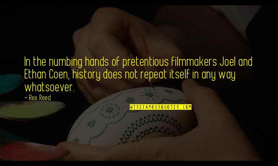 Coen Quotes By Rex Reed: In the numbing hands of pretentious filmmakers Joel