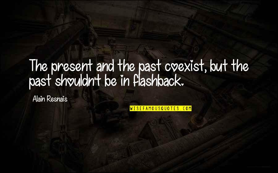 Coexist Quotes By Alain Resnais: The present and the past coexist, but the