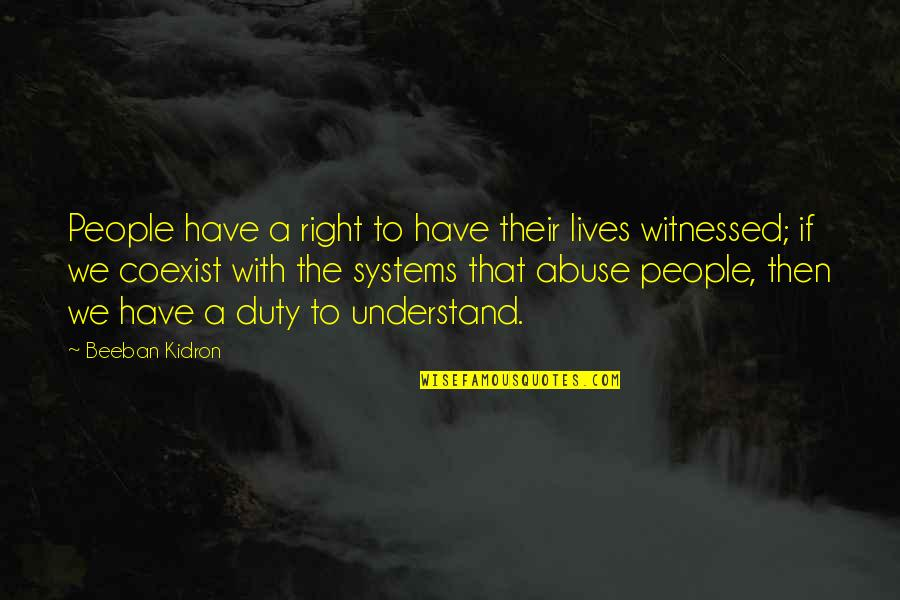 Coexist Quotes By Beeban Kidron: People have a right to have their lives