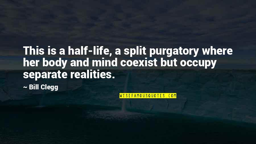 Coexist Quotes By Bill Clegg: This is a half-life, a split purgatory where