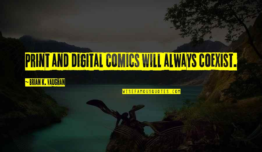 Coexist Quotes By Brian K. Vaughan: Print and digital comics will always coexist.