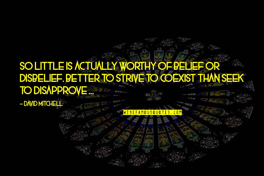Coexist Quotes By David Mitchell: So little is actually worthy of belief or