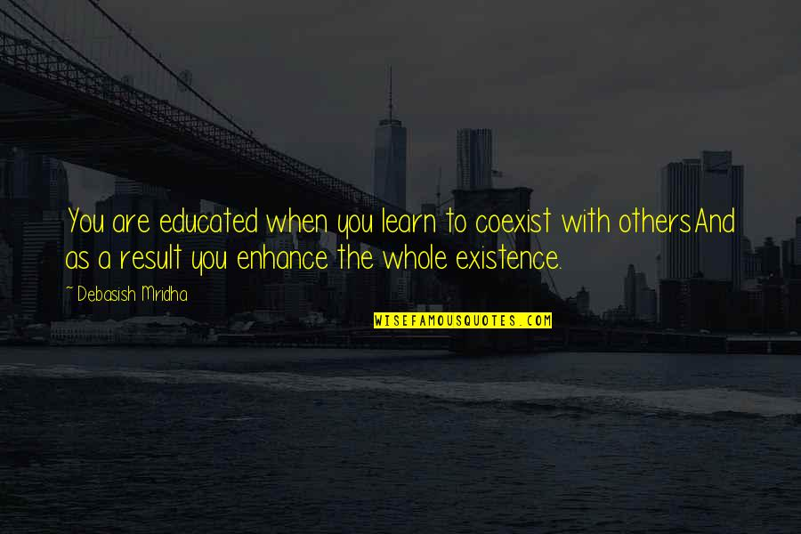 Coexist Quotes By Debasish Mridha: You are educated when you learn to coexist
