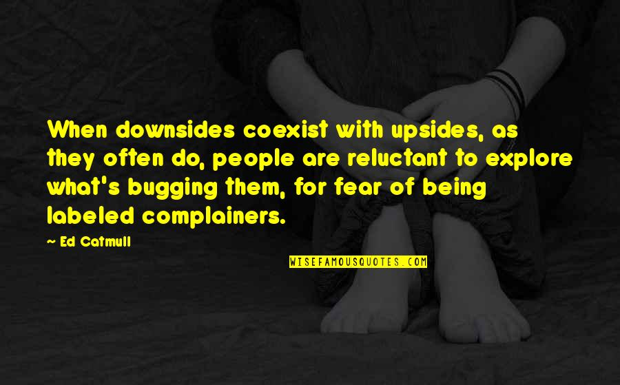Coexist Quotes By Ed Catmull: When downsides coexist with upsides, as they often