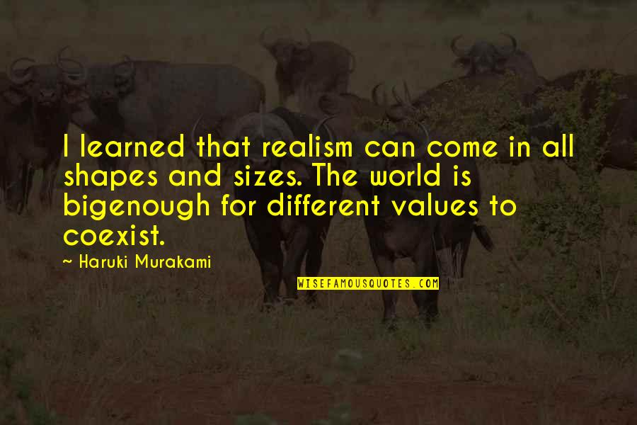 Coexist Quotes By Haruki Murakami: I learned that realism can come in all