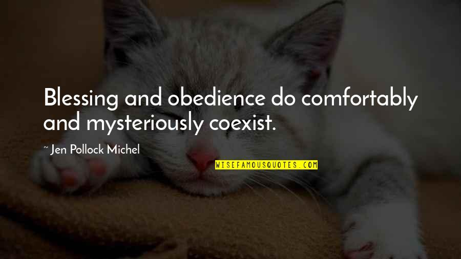 Coexist Quotes By Jen Pollock Michel: Blessing and obedience do comfortably and mysteriously coexist.