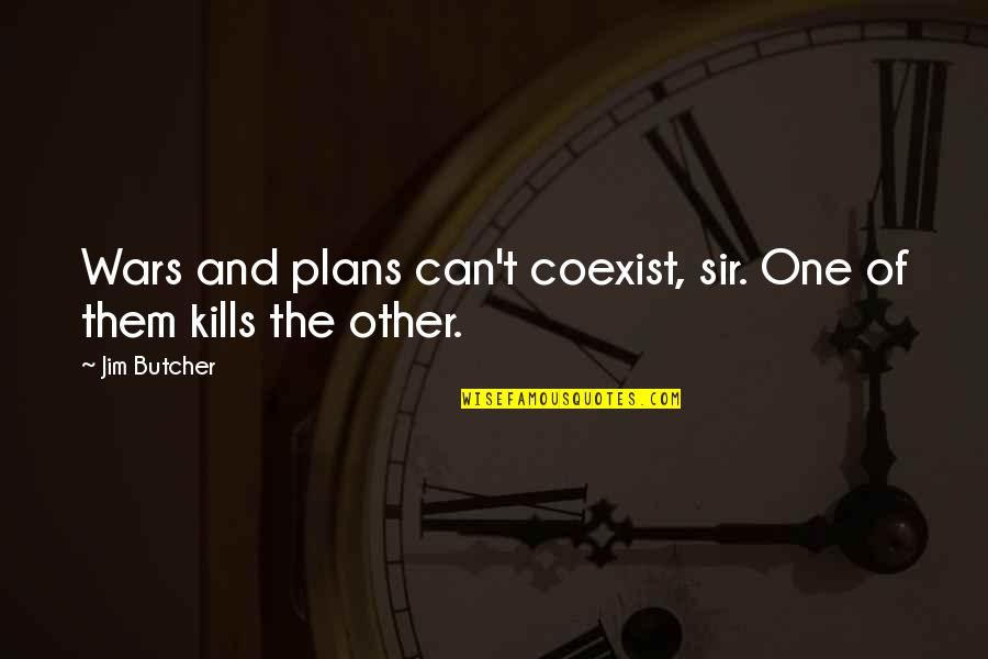 Coexist Quotes By Jim Butcher: Wars and plans can't coexist, sir. One of
