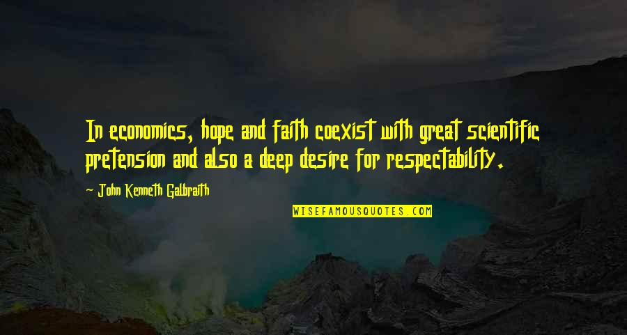 Coexist Quotes By John Kenneth Galbraith: In economics, hope and faith coexist with great