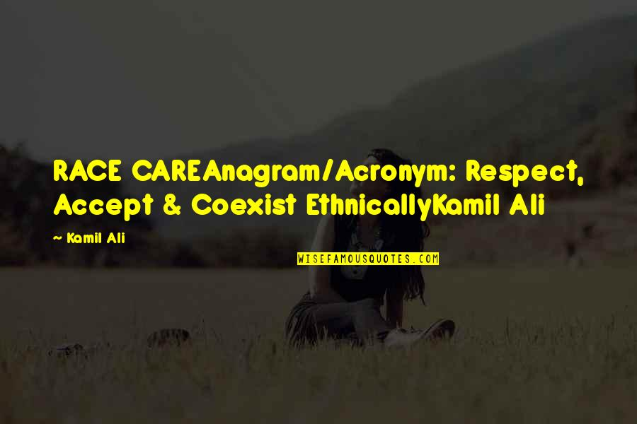 Coexist Quotes By Kamil Ali: RACE CAREAnagram/Acronym: Respect, Accept & Coexist EthnicallyKamil Ali