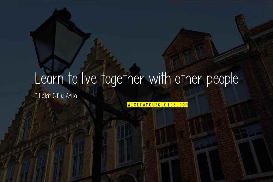 Coexist Quotes By Lailah Gifty Akita: Learn to live together with other people