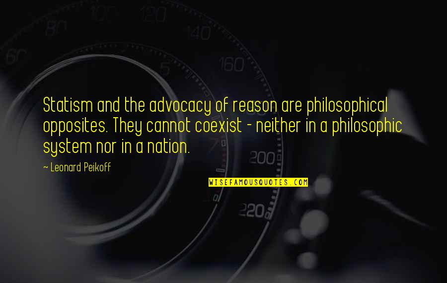 Coexist Quotes By Leonard Peikoff: Statism and the advocacy of reason are philosophical