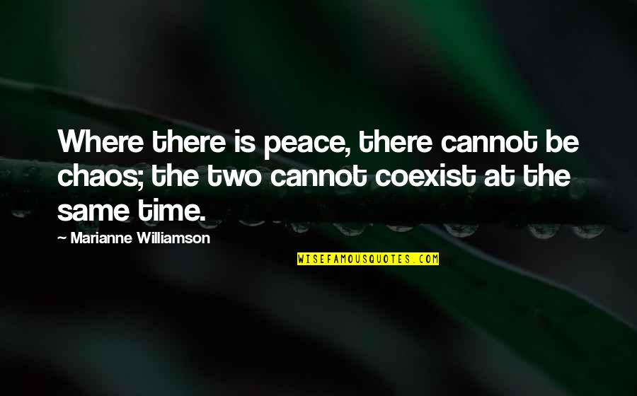 Coexist Quotes By Marianne Williamson: Where there is peace, there cannot be chaos;