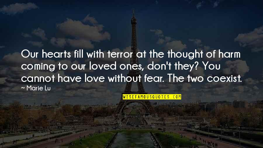 Coexist Quotes By Marie Lu: Our hearts fill with terror at the thought