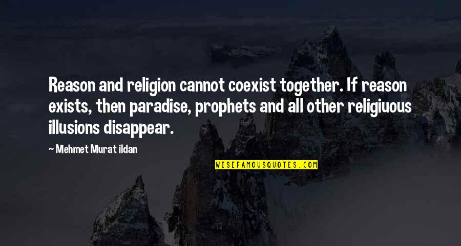 Coexist Quotes By Mehmet Murat Ildan: Reason and religion cannot coexist together. If reason