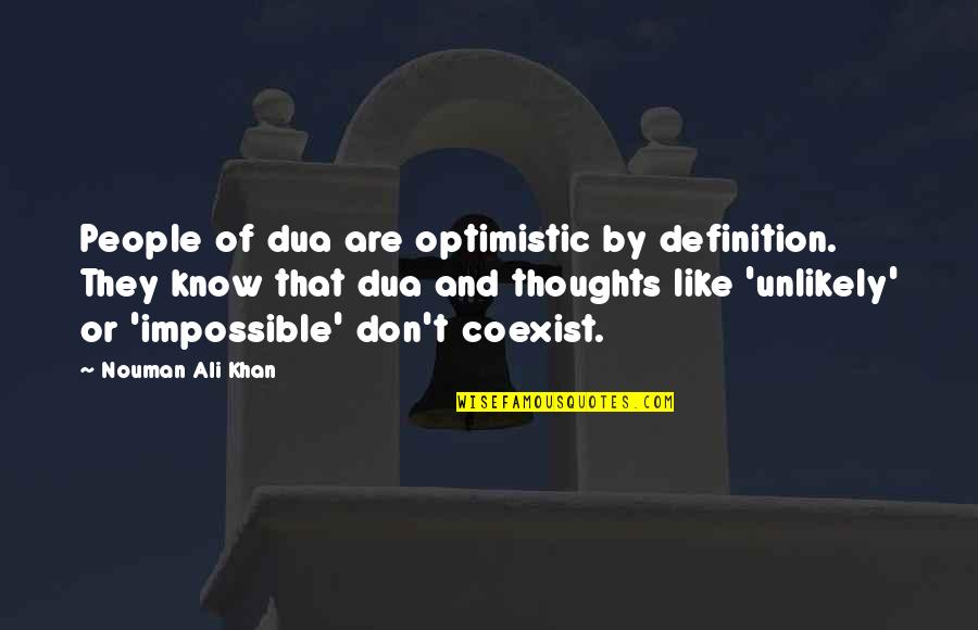 Coexist Quotes By Nouman Ali Khan: People of dua are optimistic by definition. They