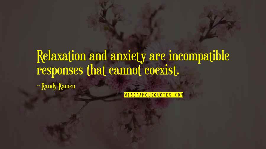 Coexist Quotes By Randy Kamen: Relaxation and anxiety are incompatible responses that cannot