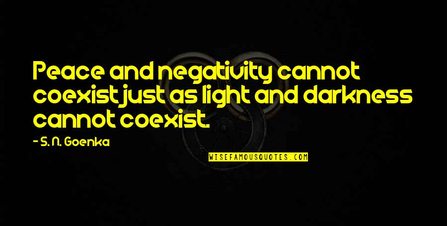 Coexist Quotes By S. N. Goenka: Peace and negativity cannot coexist just as light