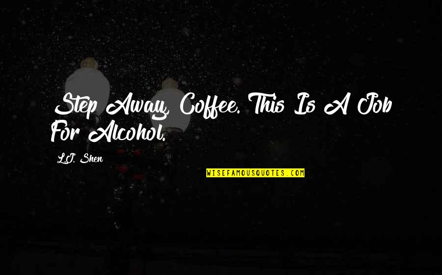 Coffee And Alcohol Quotes By L.J. Shen: Step Away, Coffee. This Is A Job For