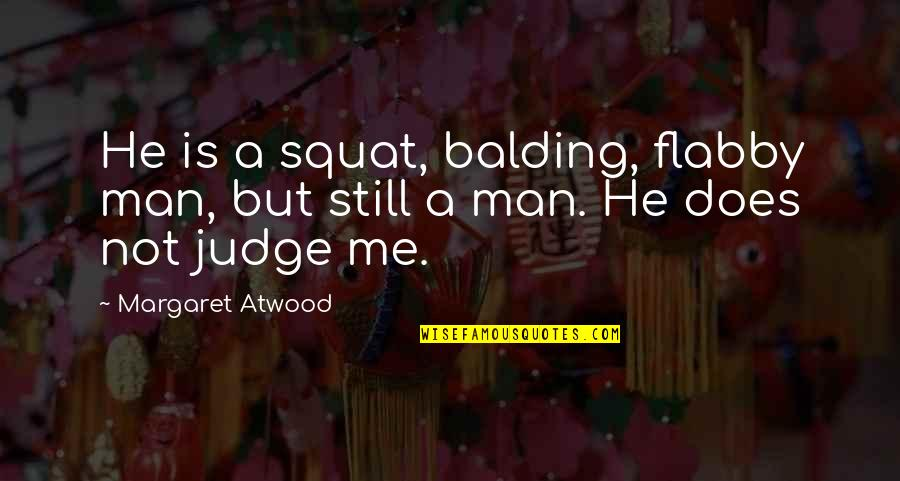 Coffee And Alcohol Quotes By Margaret Atwood: He is a squat, balding, flabby man, but