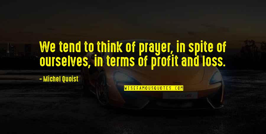 Coffee And Alcohol Quotes By Michel Quoist: We tend to think of prayer, in spite
