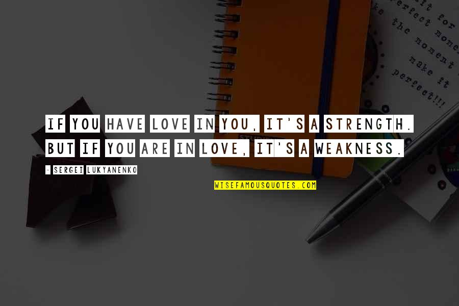 Coffee And Friday Quotes By Sergei Lukyanenko: If you have love in you, it's a