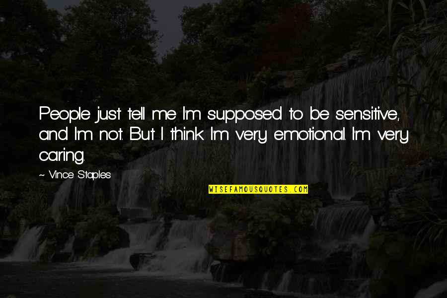 Coffee And Friday Quotes By Vince Staples: People just tell me I'm supposed to be