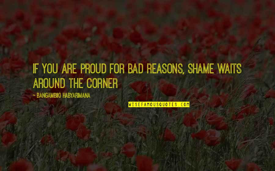 Coffee Ice Cream Quotes By Bangambiki Habyarimana: If you are proud for bad reasons, shame