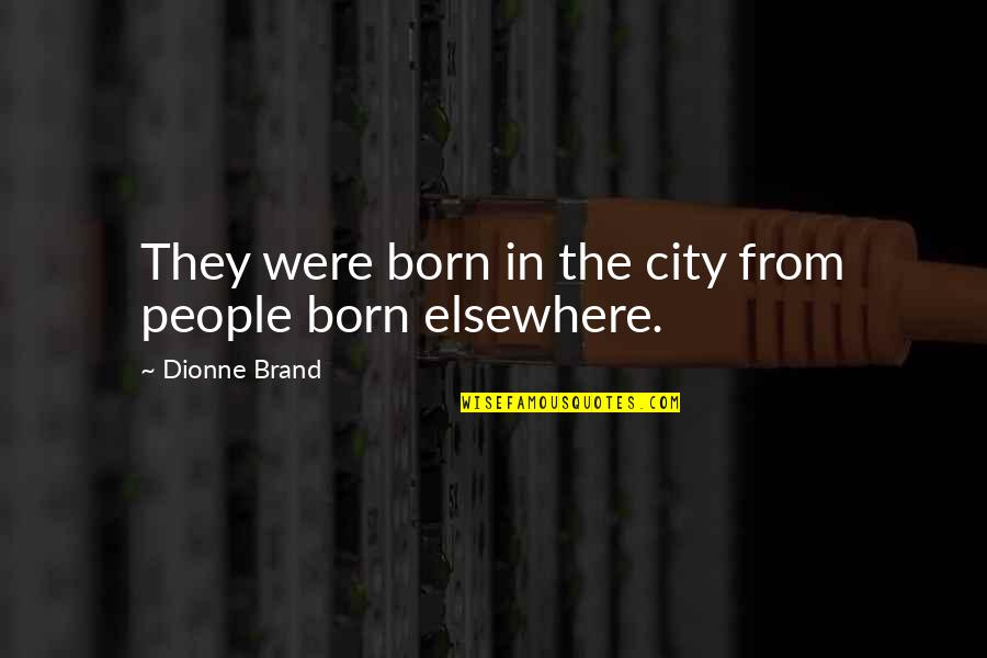 Coffee Ice Cream Quotes By Dionne Brand: They were born in the city from people