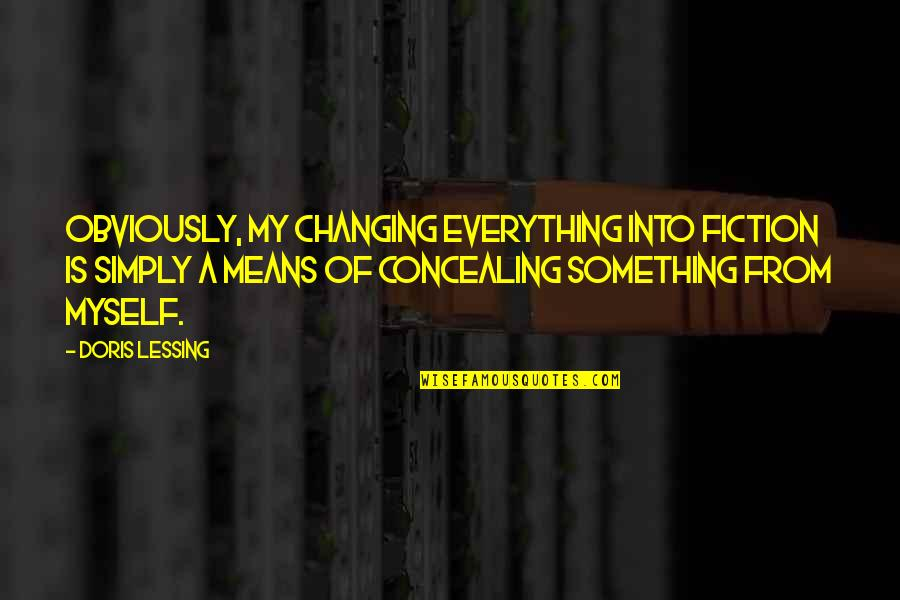 Coffee Ice Cream Quotes By Doris Lessing: Obviously, my changing everything into fiction is simply