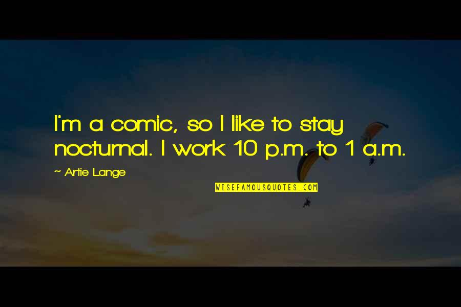 Coffee Made My Day Quotes By Artie Lange: I'm a comic, so I like to stay