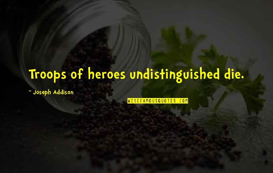 Coffee Made My Day Quotes By Joseph Addison: Troops of heroes undistinguished die.