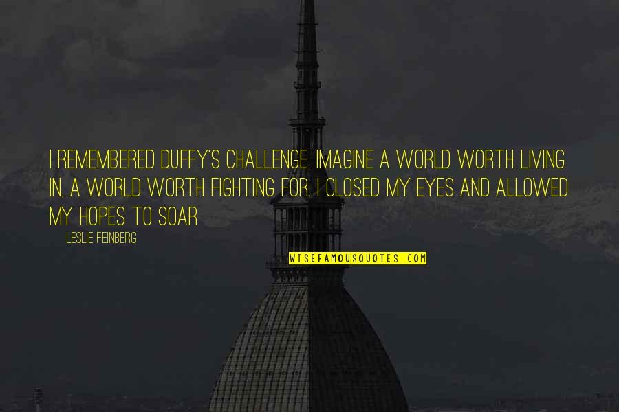 Coffee Made My Day Quotes By Leslie Feinberg: I remembered Duffy's challenge. Imagine a world worth