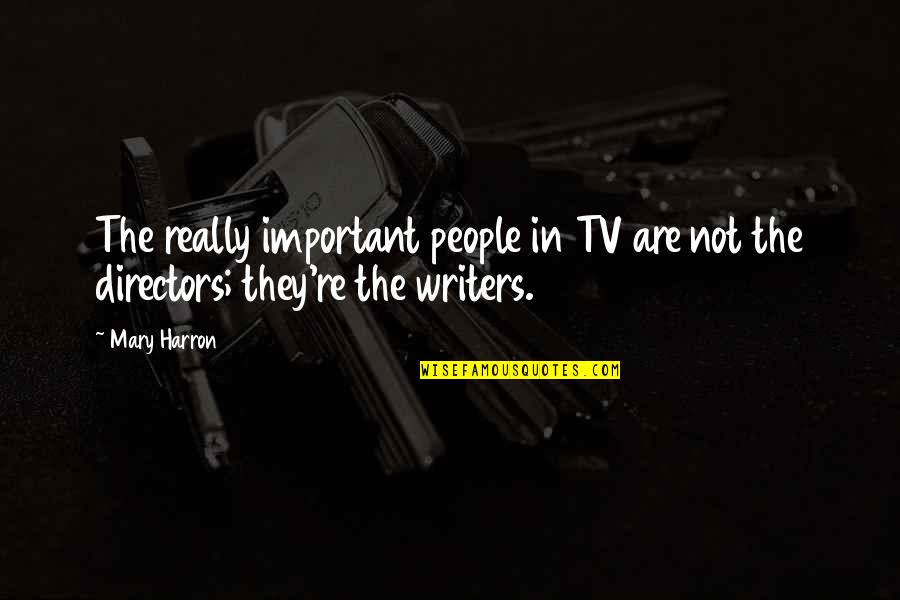 Coffee Made My Day Quotes By Mary Harron: The really important people in TV are not