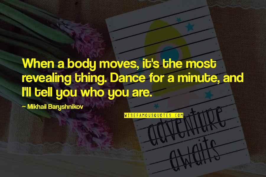 Coffee Made My Day Quotes By Mikhail Baryshnikov: When a body moves, it's the most revealing