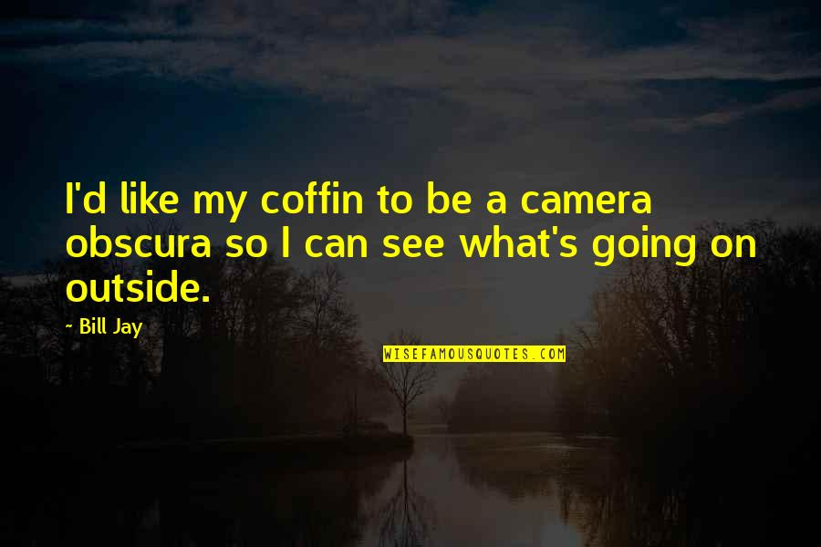 Coffin'd Quotes By Bill Jay: I'd like my coffin to be a camera