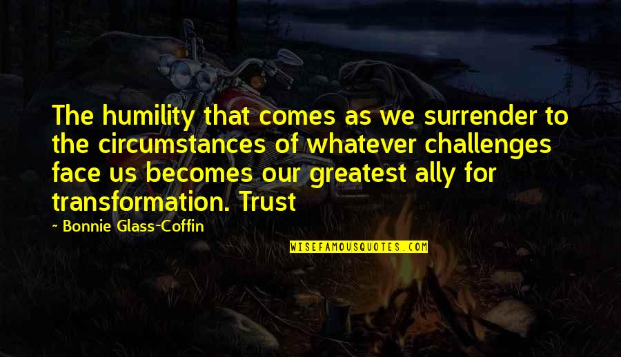 Coffin'd Quotes By Bonnie Glass-Coffin: The humility that comes as we surrender to